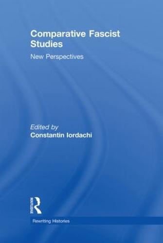 Comparative Fascist Studies: New Perspectives - Rewriting Histories (Hardback)
