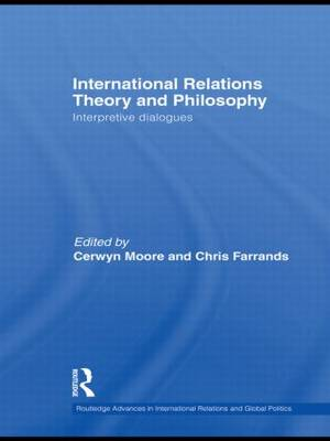 International Relations Theory and Philosophy: Interpretive dialogues (Hardback)