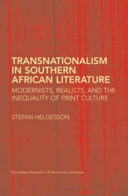 Transnationalism in Southern African Literature: Modernists, Realists, and the Inequality of Print Culture (Hardback)