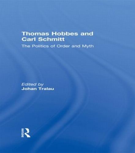Thomas Hobbes and Carl Schmitt: The Politics of Order and Myth (Hardback)