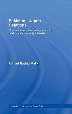 Pakistan-Japan Relations: Continuity and Change in Economic Relations and Security Interests - Routledge Contemporary South Asia Series (Hardback)