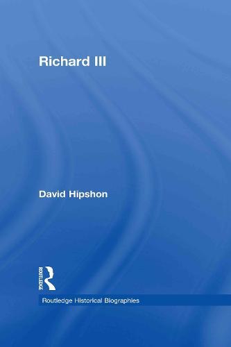Richard III - Routledge Historical Biographies (Hardback)