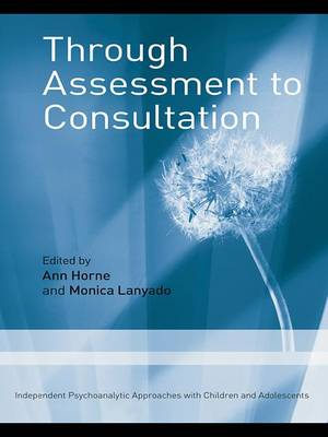 Through Assessment to Consultation: Independent Psychoanalytic Approaches with Children and Adolescents (Hardback)