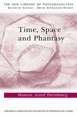 Time, Space and Phantasy - New Library of Psychoanalysis (Hardback)