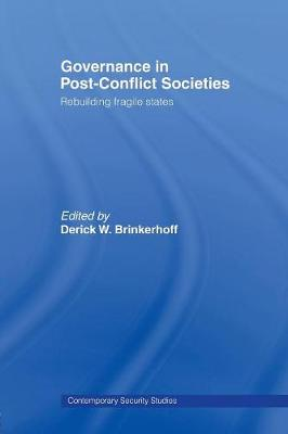 Governance in Post-Conflict Societies: Rebuilding Fragile States - Contemporary Security Studies (Paperback)