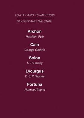 Today and Tomorrow Volume 14 Society and the State: Archon or the Future of Government  Cain or the Future of Crime  Solon or the Price of Justice  Lycurgus, or the Future of the Law  Fortuna, or Chance and Design (Hardback)