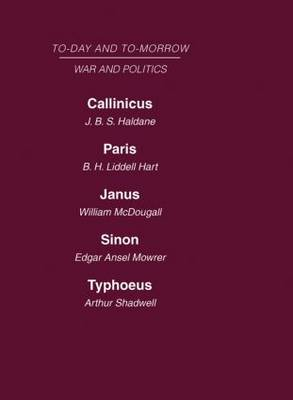 Today and Tomorrow Volume 16 War and Politics: Callinicus: A Defence of Chemical Warfare  Paris or the Future of War  Janus or the Conquest of War  Sinon or the Future of Politics  Typhoeus or the Future of Socialism (Hardback)