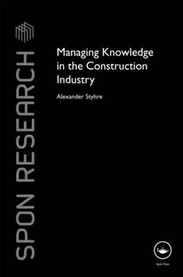 Managing Knowledge in the Construction Industry - Spon Research (Hardback)