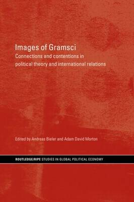 Images of Gramsci: Connections and Contentions in Political Theory and International Relations - RIPE Series in Global Political Economy (Paperback)