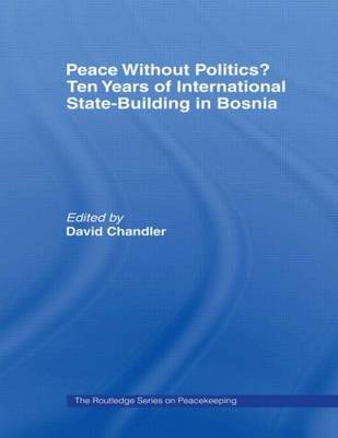 Peace without Politics? Ten Years of State-Building in Bosnia (Paperback)