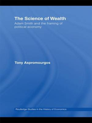 The Science of Wealth: Adam Smith and the framing of political economy - Routledge Studies in the History of Economics (Hardback)