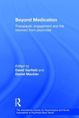Beyond Medication: Therapeutic Engagement and the Recovery from Psychosis - The International Society for Psychological and Social Approaches  to Psychosis Book Series (Hardback)