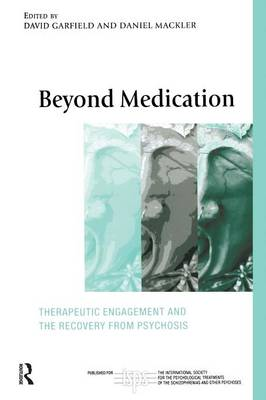 Beyond Medication: Therapeutic Engagement and the Recovery from Psychosis - The International Society for Psychological and Social Approaches  to Psychosis Book Series (Paperback)