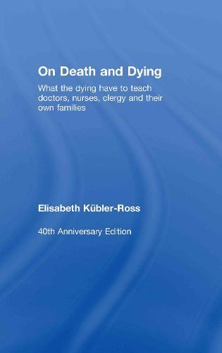 On Death and Dying: What the Dying have to teach Doctors, Nurses, Clergy and their own Families (Hardback)