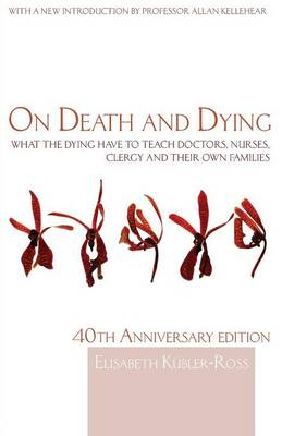 On Death and Dying: What the Dying have to teach Doctors, Nurses, Clergy and their own Families (Paperback)