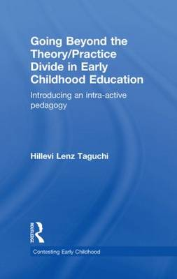 Going Beyond the Theory/Practice Divide in Early Childhood Education: Introducing an Intra-Active Pedagogy - Contesting Early Childhood (Hardback)