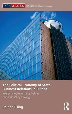 The Political Economy of State-business Relations in Europe - Routledge/UACES Contemporary European Studies (Hardback)
