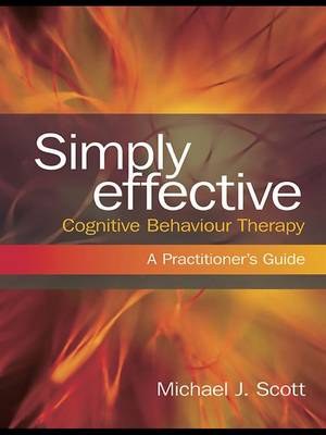 Simply Effective Cognitive Behaviour Therapy: A Practitioner's Guide (Hardback)