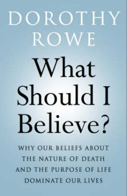 What Should I Believe?: Why Our Beliefs about the Nature of Death and the Purpose of Life Dominate Our Lives (Paperback)