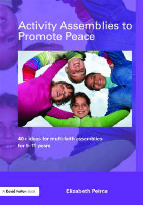 Activity Assemblies to Promote Peace: 40+ Ideas for Multi-Faith Assemblies for 5-11 Years (Paperback)