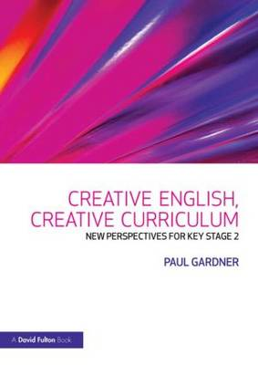 Creative English, Creative Curriculum: New Perspectives for Key Stage 2 (Paperback)