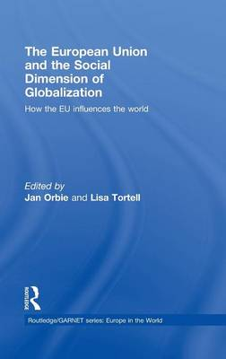 The European Union and the Social Dimension of Globalization: How the EU Influences the World - Routledge/GARNET series (Hardback)