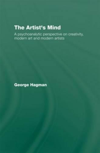 The Artist's Mind: A Psychoanalytic Perspective on Creativity, Modern Art and Modern Artists (Hardback)