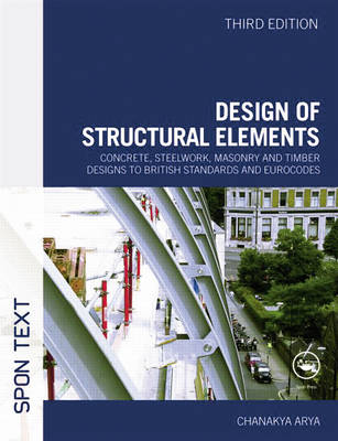 Design of Structural Elements: Concrete, Steelwork, Masonry and Timber Designs to British Standards and Eurocodes, Third Edition (Paperback)