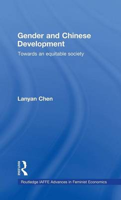 Gender and Chinese Development: Towards an Equitable Society - Routledge IAFFE Advances in Feminist Economics (Hardback)