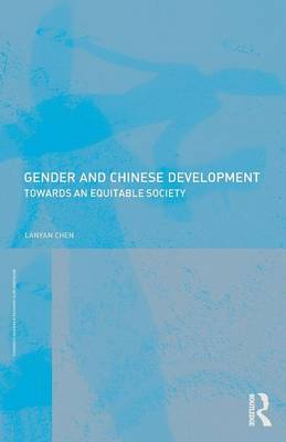 Gender and Chinese Development: Towards an Equitable Society - Routledge IAFFE Advances in Feminist Economics (Paperback)