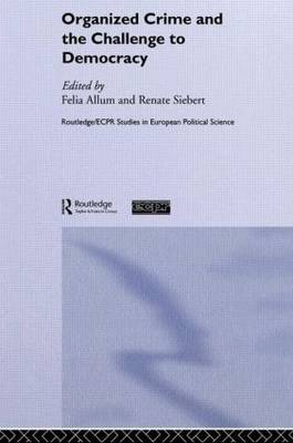 Organised Crime and the Challenge to Democracy - Routledge/ECPR Studies in European Political Science (Paperback)
