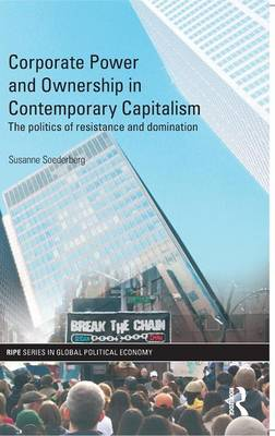Corporate Power and Ownership in Contemporary Capitalism: The Politics of Resistance and Domination - RIPE Series in Global Political Economy (Hardback)