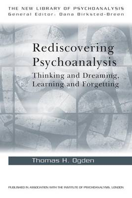 Rediscovering Psychoanalysis: Thinking and Dreaming, Learning and Forgetting - New Library of Psychoanalysis (Hardback)