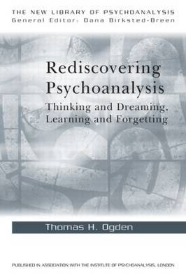 Rediscovering Psychoanalysis: Thinking and Dreaming, Learning and Forgetting - New Library of Psychoanalysis (Paperback)