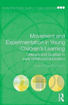 Movement and Experimentation in Young Children's Learning: Deleuze and Guattari in Early Childhood Education - Contesting Early Childhood (Paperback)
