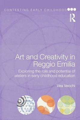 Art and Creativity in Reggio Emilia: Exploring the Role and Potential of Ateliers in Early Childhood Education - Contesting Early Childhood (Paperback)