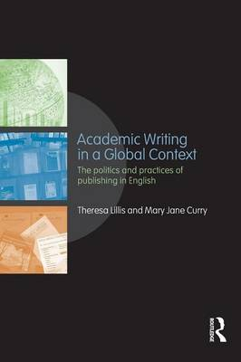 Academic Writing in a Global Context: The Politics and Practices of Publishing in English (Paperback)