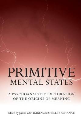 Primitive Mental States: A Psychoanalytic Exploration of the Origins of Meaning (Paperback)
