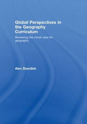 Global Perspectives in the Geography Curriculum: Reviewing the Moral Case for Geography (Hardback)