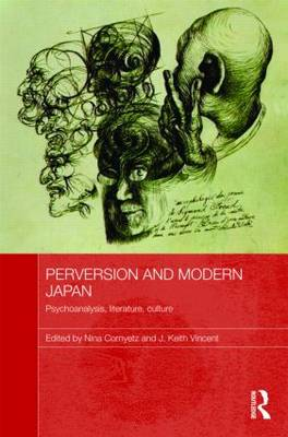 Perversion and Modern Japan: Psychoanalysis, Literature, Culture - Routledge Contemporary Japan Series (Hardback)