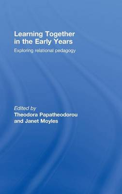 Learning Together in the Early Years: Exploring Relational Pedagogy (Hardback)