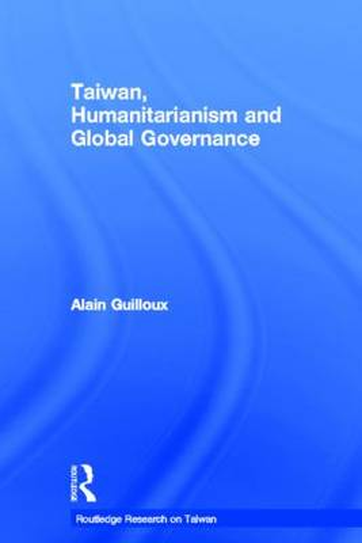 Taiwan, Humanitarianism and Global Governance - Routledge Research on Taiwan Series (Hardback)
