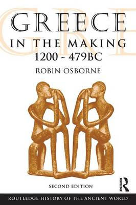 Greece in the Making 1200-479 BC - The Routledge History of the Ancient World (Paperback)