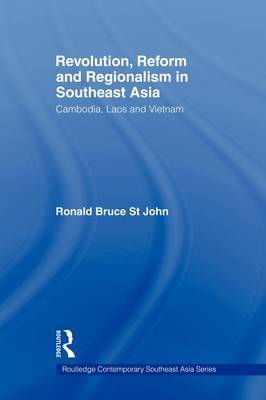 Revolution, Reform and Regionalism in Southeast Asia: Cambodia, Laos and Vietnam - Routledge Contemporary Southeast Asia Series (Paperback)