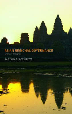 Asian Regional Governance: Crisis and Change (Paperback)