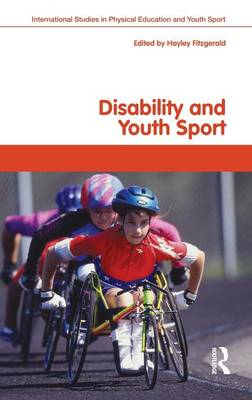 Disability and Youth Sport - Routledge Studies in Physical Education and Youth Sport (Hardback)