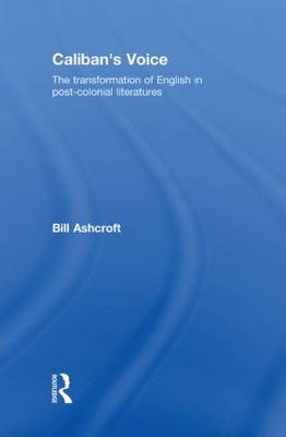 Caliban's Voice: The Transformation of English in Post-Colonial Literatures (Hardback)