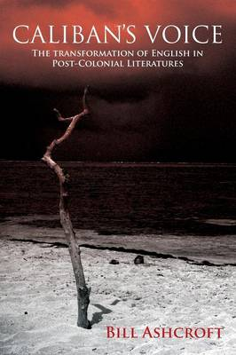 Caliban's Voice: The Transformation of English in Post-Colonial Literatures (Paperback)