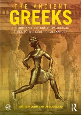 The Ancient Greeks: History and Culture from Archaic Times to the Death of Alexander (Paperback)