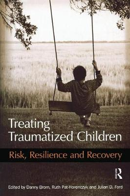 Treating Traumatized Children: Risk, Resilience and Recovery (Paperback)